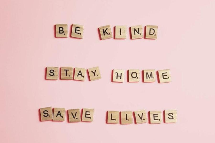 Be kind. Stay home. Save lives